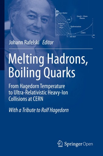 Melting Hadrons, Boiling Quarks – From Hagedorn Temperature to Ultra-Relativistic Heavy-Ion Collisions at CERN: With a Tribute to Rolf Hagedorn by Johann Rafelski