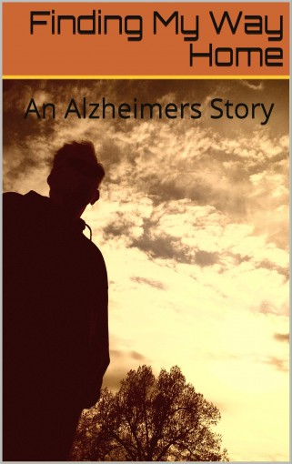 Finding My Way Home: An Alzheimers Story by Roy Kistner