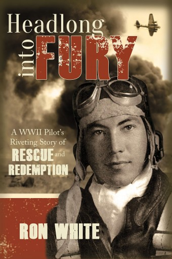 Headlong into Fury: A WWII Pilot's Riveting Story of Rescue and Redemption by Ron White