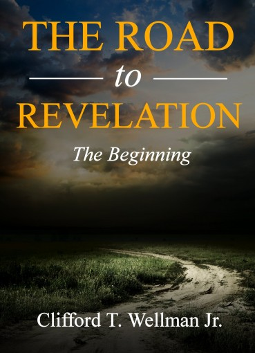 The Road To Revelation: The Beginning by Wellman Jr., Clifford T.