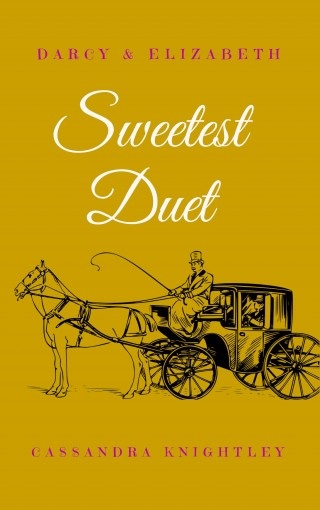 Darcy and Elizabeth: Sweetest Duet: Two Pride and Prejudice Variations by Cassandra Knightley
