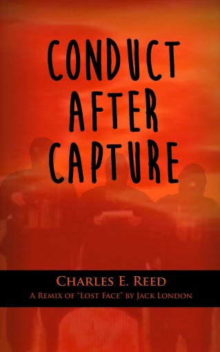 "Conduct After Capture: A Remix of Jack London's ""Lost Face"" by Charlie Reed"