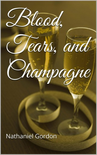 Blood, Tears, and Champagne by Nathaniel Gordon