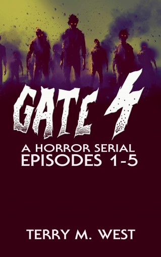 Gate 4: A Serial Novel Volume One: Episodes 1-5 by Terry M. West