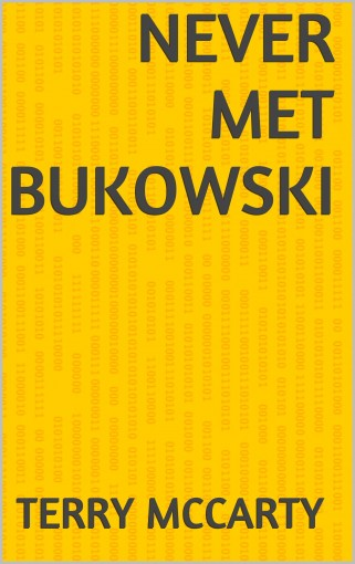 NEVER MET BUKOWSKI by Terry McCarty