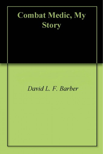 Combat Medic, My Story by David L. F. Barber