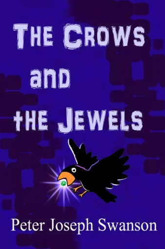 The Crows and the Jewels by Peter Joseph Swanson