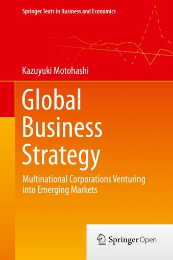 Global Business Strategy: Multinational Corporations Venturing into Emerging Markets (Springer Texts in Business and Economics) by Kazuyuki Motohashi