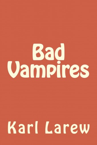 Bad Vampires (Good Vampires Book 1) by Karl Larew