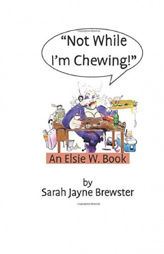 """""""Not While I'm Chewing!"""": An Elsie W Book (Disaster Coworkers 1) by Sarah Jayne Brewster"""