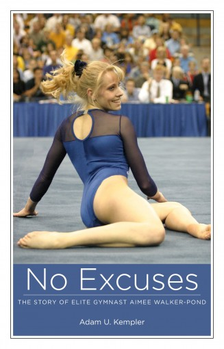 No Excuses: The Story of Elite Gymnast Aimee Walker-Pond by Adam Kempler