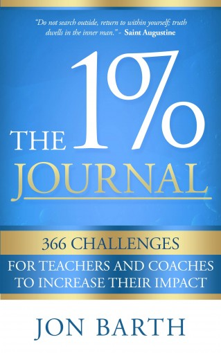 The 1% Journal: 366 Challenges for Teachers and Coaches to Increase Their Impact by Jon Barth