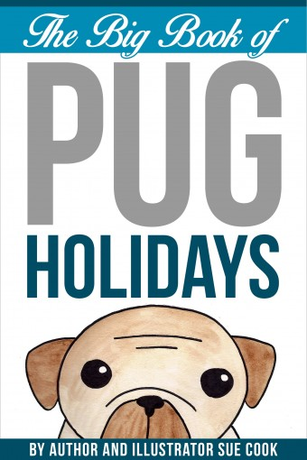 The Big Book of Pug Holidays by Sue Cook