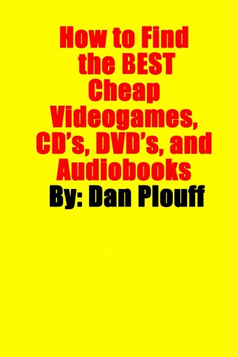 How to Find the Best Cheap Videogames, CD's, DVD's, and Audiobooks by Dan Plouff