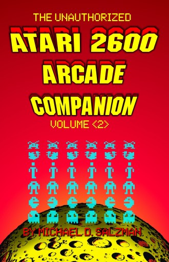 The Unauthorized Atari 2600 Arcade Companion Volume 2: Another 33 Of Your Favorite Arcade Games Ported To The Atari 2600 by Michael Salzman
