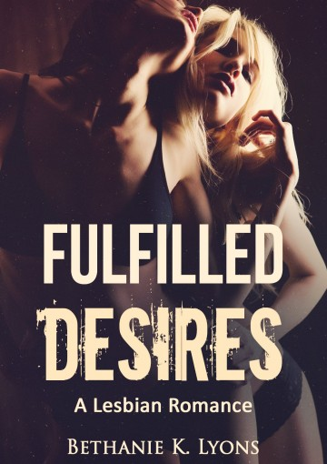 ROMANCE: LESBIAN ROMANCE: Fulfilled Desires (First Time FF Romance) (Contemporary New Adult LGBT Romance) by Bethanie K. Lyons