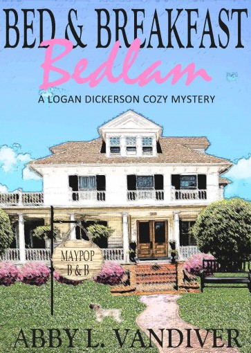 Bed & Breakfast Bedlam (A Logan Dickerson Cozy Book 1) by Abby L Vandiver