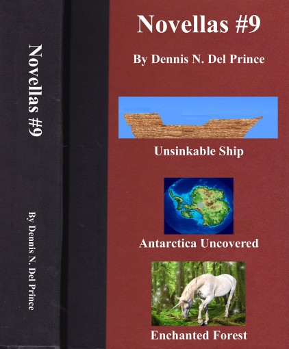 Novellas #9: Unsinkable Ship, Antarctica Uncovered, Enchanted Forest by Del Prince, Dennis N.