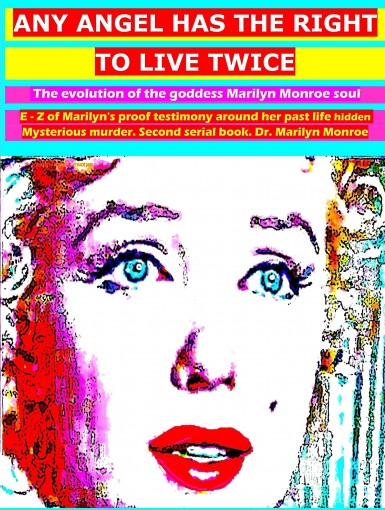 Any angel has the right to live twice: The evolution of Marilyn Monroe soul. 2 serial book. by Dr. Marilyn Monroe
