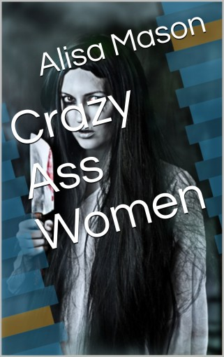 Crazy Ass Women by Alisa Mason