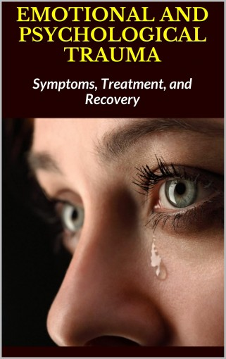 EMOTIONAL AND PSYCHOLOGICAL TRAUMA: Symptoms, Treatment, and Recovery by Phil Spencer