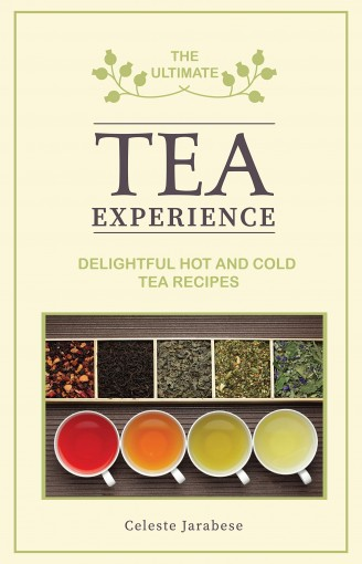 The Ultimate Tea Experience: Delightful Hot and Cold Tea Recipes, Bubble Milk Tea, Iced Tea, Infused Tea Recipes by Celeste Jarabese