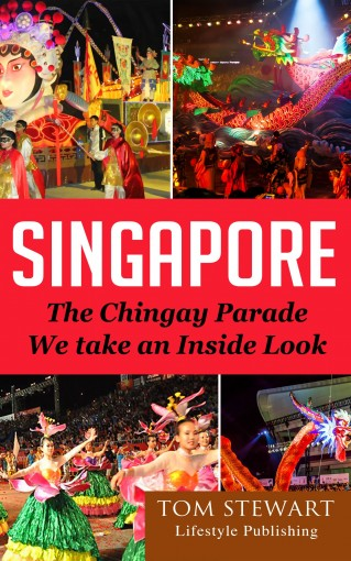 Singapore: The Chingay Parade, We Take An Inside Look, (Singapore Tour Packages, Singapore Places to Visit,Singapore Tourist Spots) by Tom Stewart