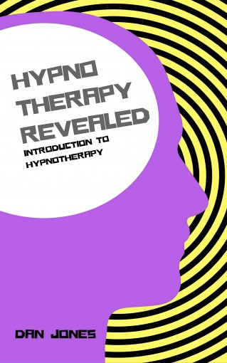 Introduction to Hypnotherapy (Hypnotherapy Revealed Book 1) by Dan Jones