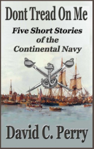 Dont Tread on Me: Five Short Stories of the Continental Navy by David Perry