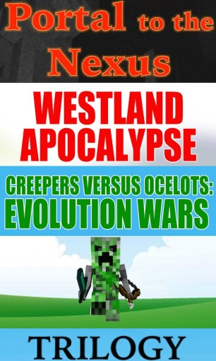 Westland Evolution Wars Trilogy (Book 1, Book 2, and Book 3): Portal to the Nexus, Creepers Versus Ocelots, and Rise of a Spidery Herobrine by Sam Bing