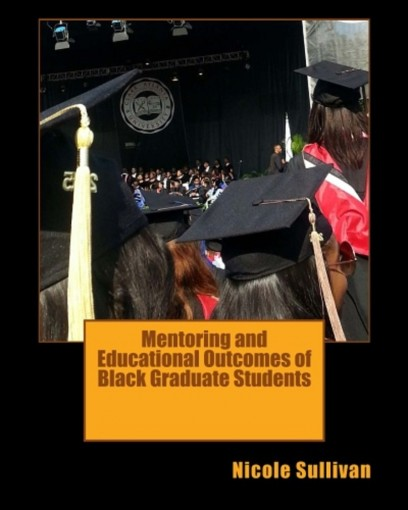 Mentoring and Educational Outcomes of Black Graduate Students by Nicole Sullivan