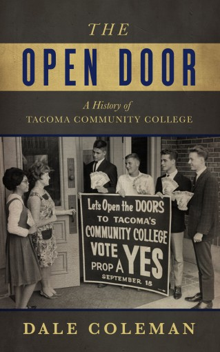 The Open Door: A History of Tacoma Community College by Dale Coleman