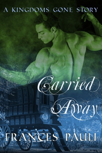 Carried Away (Kingdoms Gone Romance Book 1) by Frances Pauli