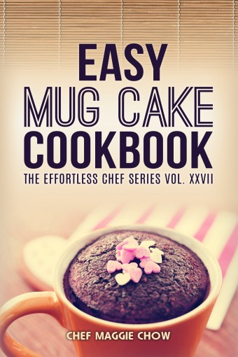 Easy Mug Cake Cookbook (Mug Cake Cookbook, Mug Cake Recipes, Mug Cakes, Mug Cake Cooking, Easy Mug Cake Cookbook 1) by Maggie Chow, Chef