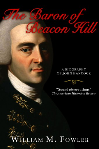 The Baron of Beacon Hill: A biography of John Hancock by William M Fowler