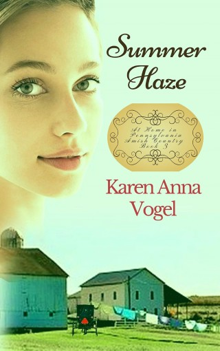 Summer Haze (At Home in Pennsylvania Amish Country Book 3) by Karen Anna Vogel