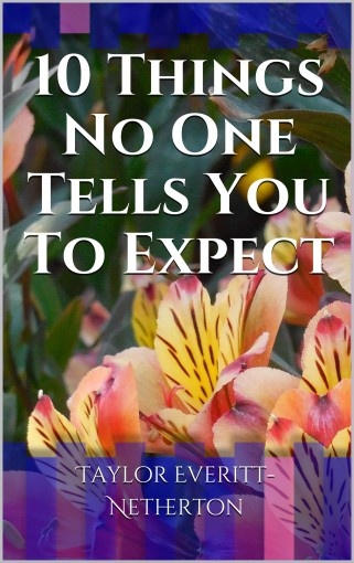 10 Things No One Tells You To Expect by Taylor Everitt-Netherton