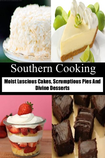 Southern Cooking: Moist Luscious Cakes, Scrumptious Pies And Divine Desserts by Cheryl Leonard