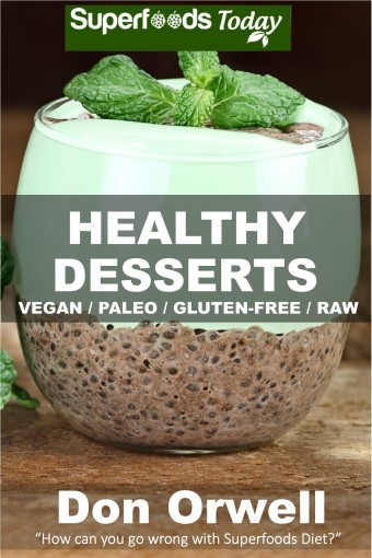 Healthy Desserts: Over 50 Quick & Easy Gluten Free Low Cholesterol Whole Foods Recipes full of Antioxidants & Phytochemicals (Natural Weight Loss Transformation Book 41) by Don Orwell
