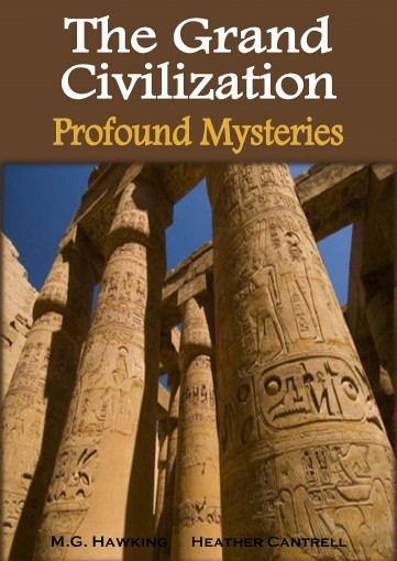 The Grand Civilization, Ancient Egypt's Profound Mysteries: The Esoteric Sources of Their Knowledge by M.G. Hawking