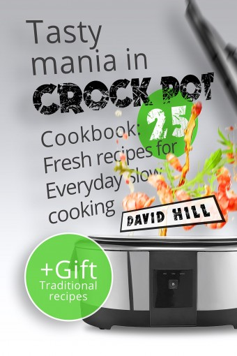 Tasty mania in CROCK POT.  Cookbook: 25   fresh recipes for everyday slow cooking. by David Hill