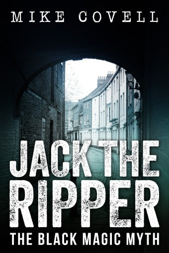 Jack The Ripper – The Black Magic Myth by Mike Covell