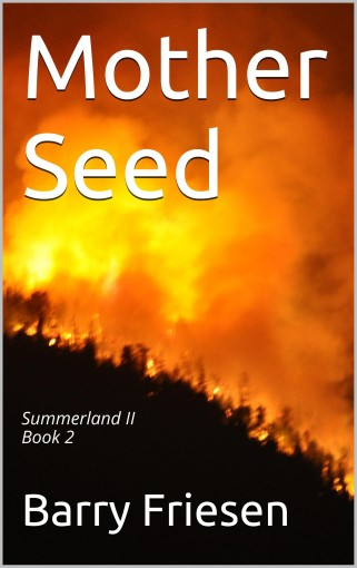 Mother Seed: Summerland II Book 2 by Barry Friesen