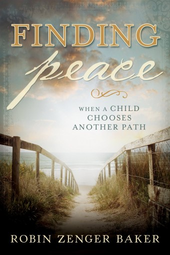 Finding Peace When a Child Chooses Another Path by Robin Zenger Baker