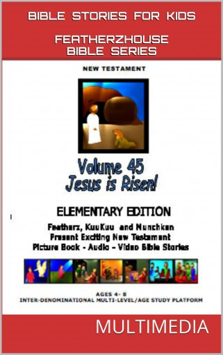 "Bible Stories for Kids: Jesus Is Risen Easter (AudioVideo ""FeatherzHouse Bible Series""  Elementary Edition Book 45) by Anne Perron"