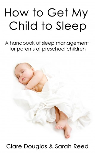 How to Get My Child to Sleep: A handbook of sleep management for parents of preschool children by Clare Douglas