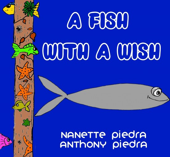 A FISH WITH A WISH (A Funny, Rhyming, Bedtime Story, Nursery Rhyme, Early Values, Adorable, Picture Book) by Nanette Piedra