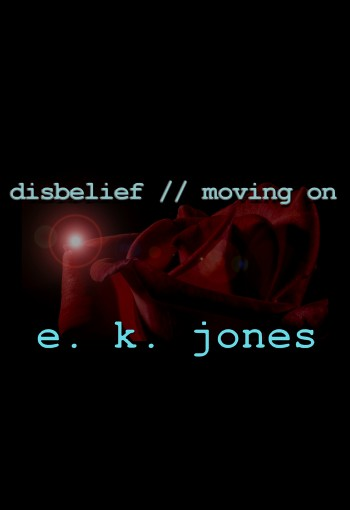 disbelief // moving on by E. K. Jones