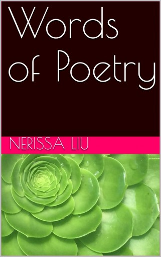 Words of Poetry by Nerissa Liu