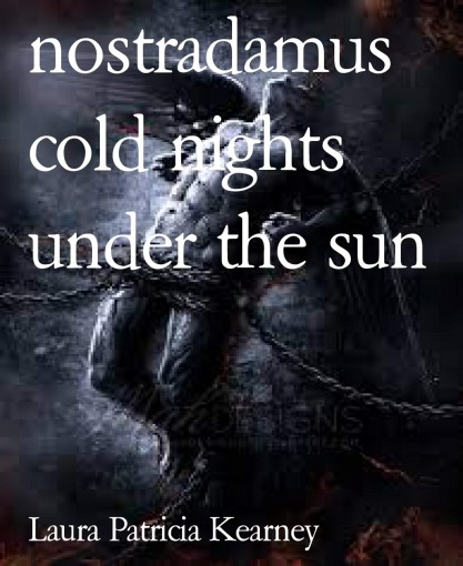 nostradamus cold nights under the sun by Laura Patricia Kearney